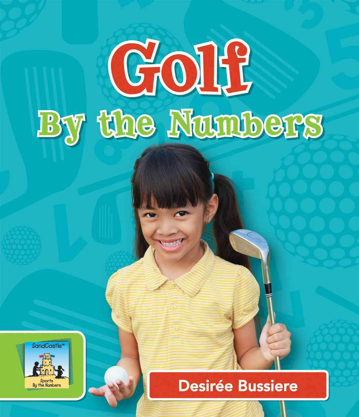 Golf by the Numbers By Bussiere, DesirTe